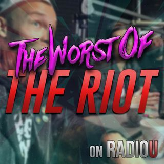 Worst Of The RIOT for April 24th, 2019