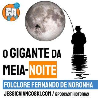 [T4 #5] A Lenda do Gigante da Meia-Noite - Folclore Pernambuco | Historinha