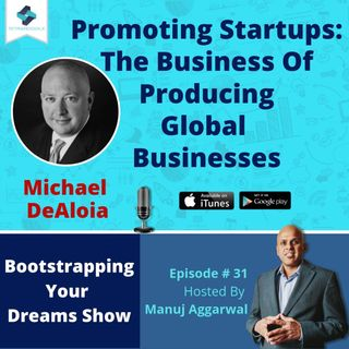 031 | Promoting Startups: The Business Of Producing Global Businesses, With Michael DeAloia