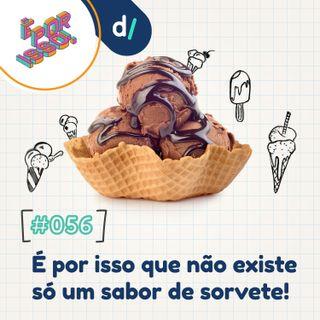 É Por Isso! #56 - É por isso que não existe só um sabor de sorvete! 🍦