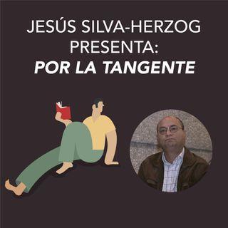 Jesús Silva-Herzog Márquez presenta Por la tangente