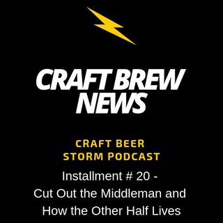 Craft Brew News # 20 - Cut Out the Middleman and How the Other Half Lives