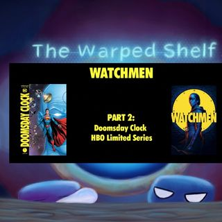 The Warped Shelf - Watchmen  Part 2