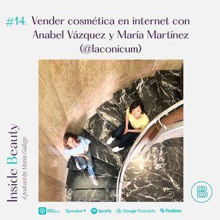 Episodio 14. Vender cosmética en internet con Anabel Vázquez y María Martínez  (@laconicum)