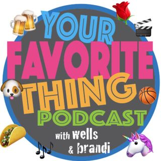 Your Favorite Thing Podcast ep. 16: Brandi's Least Favorite Thing