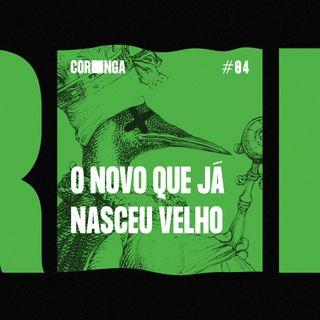 #04 - O Novo que já Nasceu Velho