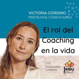 Ep. 011 El rol del Coaching en la vida - Victoria Corsino