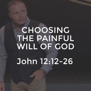 John #26 - Choosing The Painful Will of God