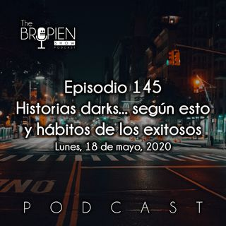 145 - Bropien - Historias darks... según esto y hábitos de los exitosos