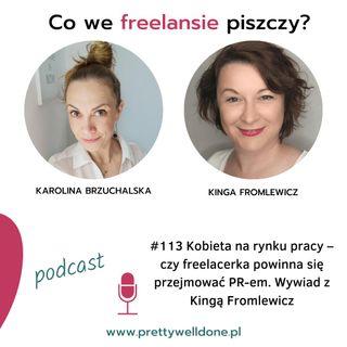 PWD#113 –Kobieta na rynku pracy – czy freelacerka powinna się przejmować PR-em. Wywiad z Kingą Fromlewicz