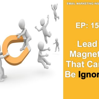 EP 15: Lead Magnet's That Can't Be Ignored