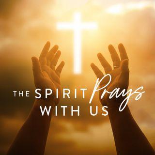 The Spirit Prays With Us