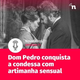 #71 - Dom Pedro usa artimanha sensual em Nos Tempos do Imperador!
