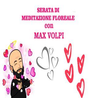MAX VOLPI - SERATA DI MEDITAZIONE FLOREALE
