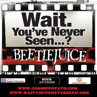 Episode 7: Wait. You've Never Seen Beetlejuice?