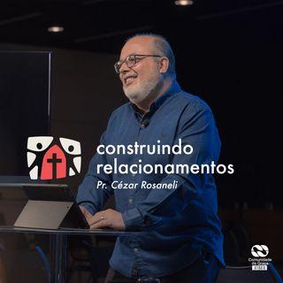 Construindo Relacionamentos // pr. Cézar Rosaneli