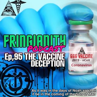 Ep,95 THE VACCINE DECEPTION