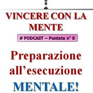 Preparazione all'esecuzione mentale (esercizio) - Podcast Vincere con la Mente #8...