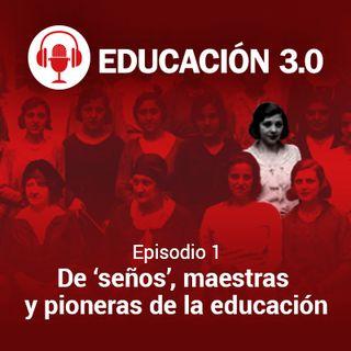 T1. E1. De 'seños', maestras y pioneras de la educación