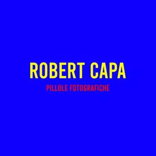 Robert Capa : Pillole Fotografiche