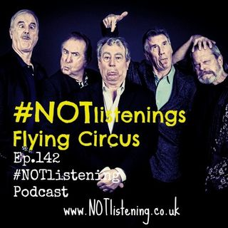 Ep.142 - #NOTlistenings Flying Circus