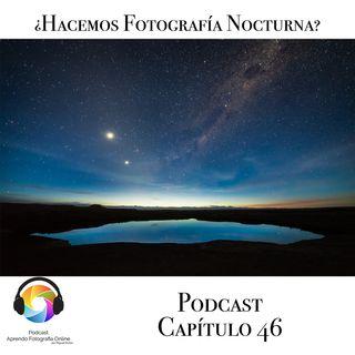 ¿Hacemos Fotografia Nocturna? - Capítulo 46 Podcast -