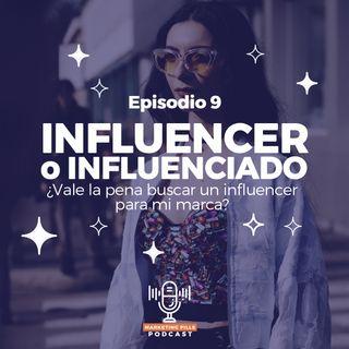 ⚡Episodio 9 - Influencer O Influenciado ¿Vale La Pena Buscar Un Influencer Para Mi Marca?
