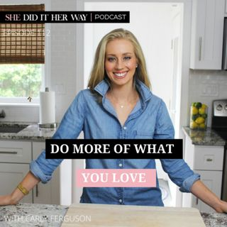 SDH112: Do More of What You Love with Carly Ferguson