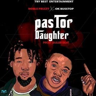 Pastor daughter_-_Noble prizzy ft ok Busstop