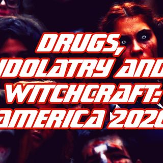 NTEB RADIO BIBLE STUDY: America Rushing Headlong Into 'Pharmakeia' Idolatry Voting To Legalize Hard Street Drugs Connected With Sorcery