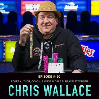 #160 Chris Wallace: Poker Author, Coach, & WSOP H.O.R.S.E. Bracelet Winner