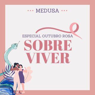 #01 Especial Outubro Rosa: Sobre Viver