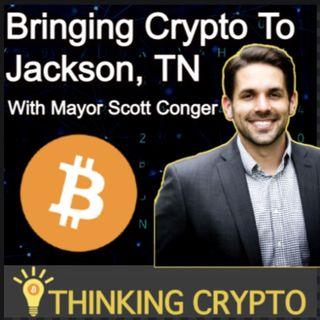 Mayor Scott Conger Interview - Jackson, TN Crypto Plans & Regulations - Bitcoin Mining - Elon Musk