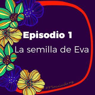Episodio 1 - La semilla de Eva