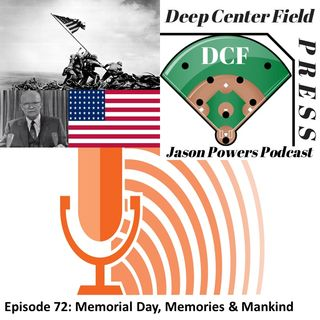 Episode 72: Memorial Day, Memories and Mankind