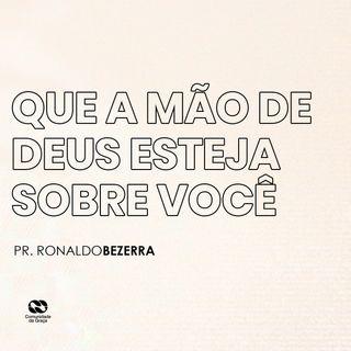 QUE A MÃO DE DEUS ESTEJA SOBRE VOCÊ // pr. Ronaldo Bezerra