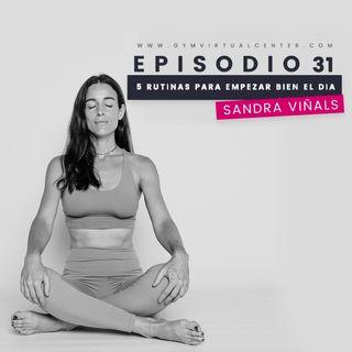 Cap. 31 : 5 rutinas para empezar bien el día - Sandra Viñals