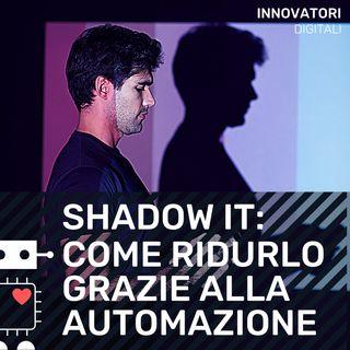 E4 - Shadow IT: come ridurlo con l'automazione
