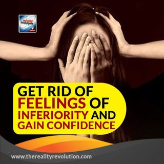 Get Rid Of Feelings Of Inferiority And Gain Confidence