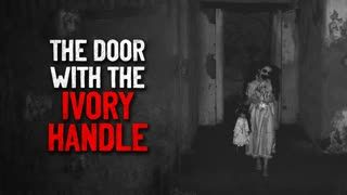 """The Door With The Ivory Handle"" Creepypasta"