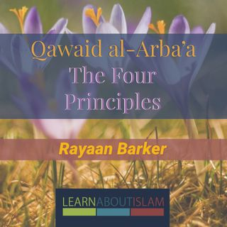 Qawaid al-Arba'a (The Four Principles) - Lesson 6 - Rayaan Barker