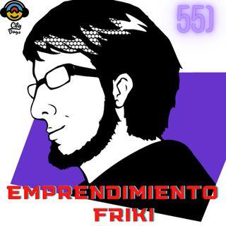 55) Emprendimiento Friki!!!