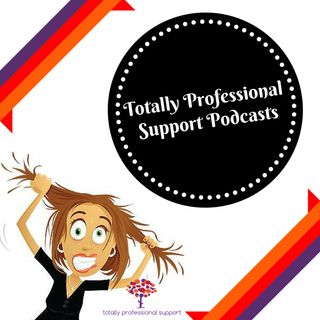 Totally Professional Support Podcast