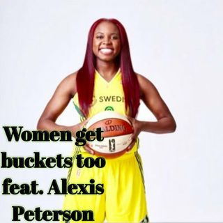 Women get buckets too Featuring Alexis Peterson
