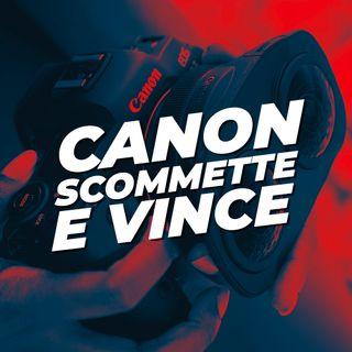 CANON SCOMMETTE e VINCE