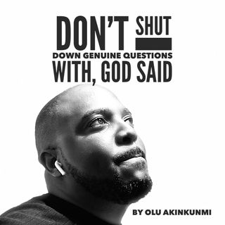 #26 Don't Shut Down Genuine Questions With, God Said.