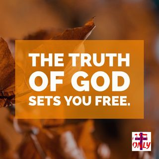 The Truth of God is Absolute, Unchanging and Eternal Truth That Sets you Free.