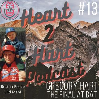 Ep.13 W/ Gregory Hart - The Final At Bat - Saying Goodbye To Your Best Friend Part 1