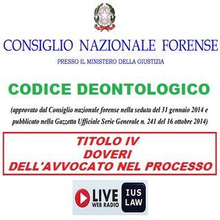 Il CODICE DEONTOLOGICO forense alla RADIO - Titolo IV (Doveri dell'Avvocato nel PROCESSO), Artt. 46 - 62