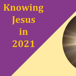 Knowing Chirst In 2021